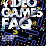 Video Games FAQ - All That's Left to Know About Games and Gaming Culture Review
