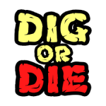 Dig Or Die Nearing Final Release