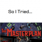 So I Tried… The Masterplan