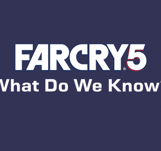 What We Know So Far: Far Cry 5