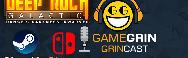 The GameGrin GrinCast Episode 222 - Deep Rock Galactic Coming Before 2024