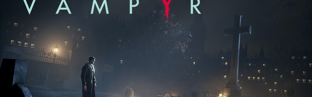 Vampyr delayed until Spring 2018