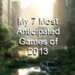 My 7 Most Anticipated Games  - Kirk
